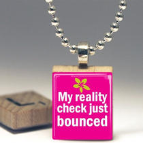 My Reality Check Just Bounced Scrabble Tile Pendant - Buy 2 Get 1 Free Photo