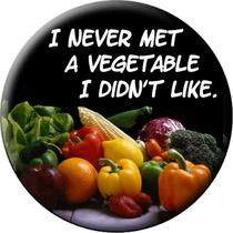 Vegetarian Button I Never Met a Vegetable I didn&39t Like - High-Quality Round 2.25 Inch Pin-Back Button-Save the Planet-Give Up Eating Meat - Large 2.25 Inch Pin-Back Button Photo